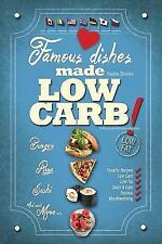 Famous Dishes Made LOW-CARB! : Your Favorite Low-Carb Recipe Book with Quick...