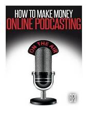 NEW How to Make Money Online Podcasting by Bri .