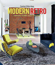 Modern Retro: From Rustic to Urban, Classic to Colourful,Clifton-Mogg, Caroline,