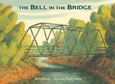 The Bell in the Bridge by Ted Kooser (2016, Picture Book)
