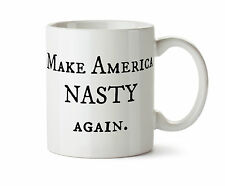 Make America Nasty Again Hillary Clinton Coffee Tea Mug Donald Trump President