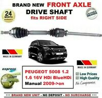 FOR PEUGEOT 5008 1.2 1.6 16V HDi BlueHDi 2009->on 1x NEW FRONT RIGHT DRIVESHAFT