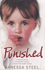 PUNISHED - Vanessa Steel - A mother's cruelty, A daughter's survival, A secret..