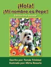 ¡Hola! ¡Mi Nombre Es Pepe! : Edicion Pre-Escolar by Tomas Trinidad (2013,...