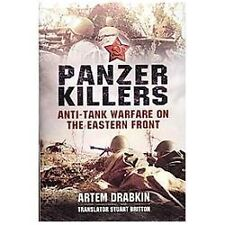 Panzer Killers : Anti-Tank Warfare on the Eastern Front by Artem Drabkin