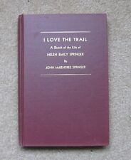 I Love the Trail: A Sketch of the Life of Helen Emily Springer - Springer, John