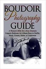Boudoir Photography Guide Women's Bible for Sexy Dramatic Li by Flashor Amy