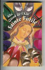 """Alix Girod de l'Ain : Sainte Futile """" Editions Le livre de Poche """""""