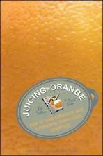 Juicing the Orange: How to Turn Creativity into a Powerful Business Advantage by