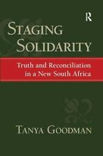 Staging Solidarity: Truth And Reconciliation in a New South Africa (Yale Cultura