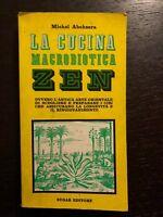 Michel Abehsera - La cucina macrobiorica Zen - 1971, Sugar Editore