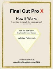 Final Cut Pro X - How It Works: Easy To Use Manual Loaded With Intuitive Grap...