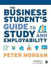 The Business Student's Guide to Study and Employability by Peter Morgan...