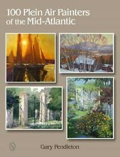 100 Plein Air Painters of the Mid-Atlantic by Gary Pendleton (2014, Hardcover)