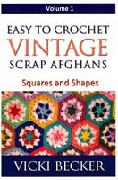 Easy to Crochet Vintage Scrap Afghans : Squares and Shapes, Paperback by Beck...