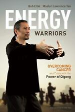 Energy Warriors: Overcoming Cancer and Crisis with the Power of Qigong: By El...