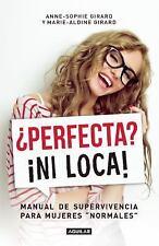 ¿Perfecta? ¡ni Loca! Manual de Supervivencia para Mujeres Normales by...