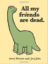 All My Friends Are Dead New Hardcover Book Avery Monsen, Jory John