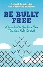 Be Bully Free: A Hands-on Guide to How You Can Take Control by Catherine...