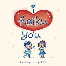 I Haiku You, Snyder, Betsy E.