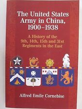The United States Army in China 1900-1938: A History of the 9th 14th 15th & 31st