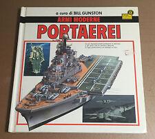 MONDADORI EDITORE - ARMI MODERNE PORTAEREI - BILL GUNSTON