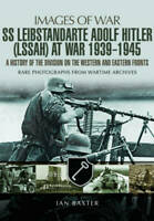 SS Leibstandarte Adolf Hitler (LAH) at War 1939 - 1945: A History of the Divisio