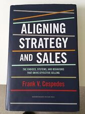Aligning Strategy and Sales: The Choices, Systems, and Behaviors That Drive...