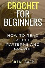 Crochet for Beginners: How to Read Crochet Patterns and Graphs by Grace Carr...