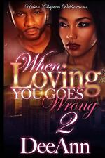 When Loving You Goes Wrong: When Loving You Goes Wrong 2 by Dee Ann (2016,...