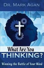 What Are You Thinking? : Winning the Battle of Your Mind by Mark Agan (2012,...