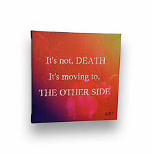 """It Is Not DEATH, It is Moving To The OTHER SIDE, Positive Quote Artwork , 6""""x 6"""""""