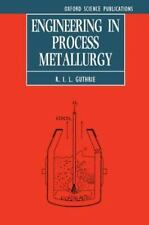 Engineering in Process Metallurgy by R. I. L. Guthrie (1992, UK-Paperback,...