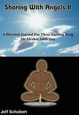 Sharing with Angels II : A Directed Journal for Those Battling Drug or...