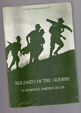 soldato di tre guerre  - il generale amedeo de cia - giuseppe gerosa brichetto