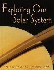 Exploring Our Solar System by Tam O'Shaughnessy and Sally Ride (2003, Hardcover)