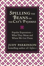 Spilling the Beans on the Cat's Pyjamas: Popular Expressions: What They Mean and