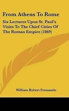 From Athens to Rome: Six Lectures Upon St. Paul's Visits to the Chief Cities of