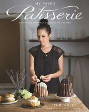 My Paleo Patisserie  An Artisan Approach to Grain Free Baking by Jenni Hulet NEW