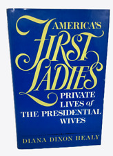 America's First Ladies Private Lives Presidential Wives Diana Dixon Healy HBDJ