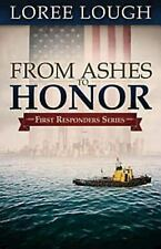 From Ashes to Honor: Book #1 in the First Responders series, Lough, Loree, Good