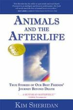Animals and the Afterlife : True Stories of Our Best Friends' Journey Beyond...