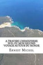 A Travers l'hemisphere Sud, Ou Mon Second Voyage Autour du Monde by Ernest...