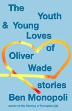 The Youth & Young Loves of Oliver Wade: Stories by Ben Monopoli (NEW Paperback)