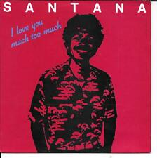 "45 TOURS / 7"" SINGLE--SANTANA--I LOVE YOU MUCH TOO MUCH--1981"