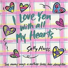 I Love You with All My Hearts: The Many Ways a Mother Loves Her Daughter ( Huss,