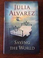 SAVING THE WORLD BY JULIA ALVAREZ 2006, Hardcover FIRST EDITION EXCELLENT COND!