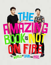 The Amazing Book is Not on Fire: The World of Dan and Phil by Dan Howell,...
