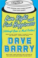 LIVE RIGHT AND FIND HAPPINESS - BARRY, DAVE - NEW PAPERBACK BOOK