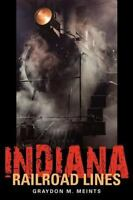 Indiana Railroad Lines: By Meints, Graydon M, Meints, Graydon M.